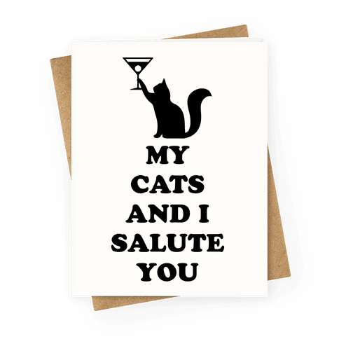 My Cats And I Salute You Greeting Card