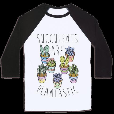 Succulents Are Plantastic Baseball Tee