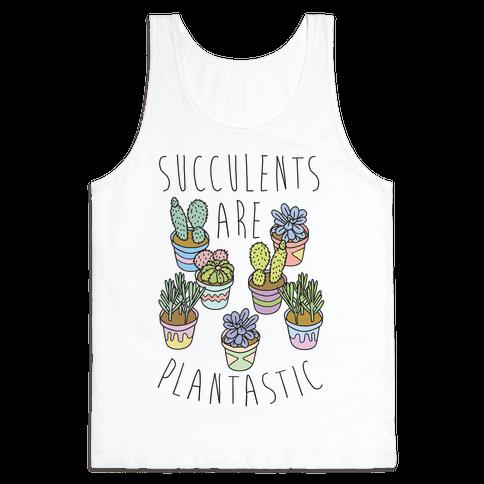 Succulents Are Plantastic Tank Top