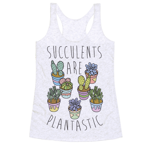 Succulents Are Plantastic Racerback Tank Top