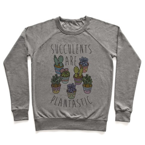 Succulents Are Plantastic Pullover