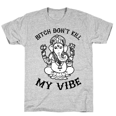 Bitch Don't Kill My Vibe (yoga) T-Shirt