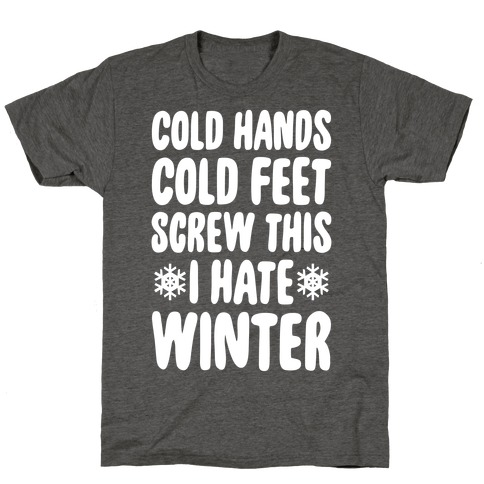 Cold Hands, Cold Feet, Screw This T-Shirt