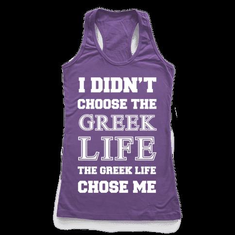 I Didn't Chose The Greek Life The Greek Life Chose Me Racerback Tank Top