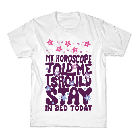 My Horoscope Told Me I Should Stay In Bed Today Kids T-Shirt