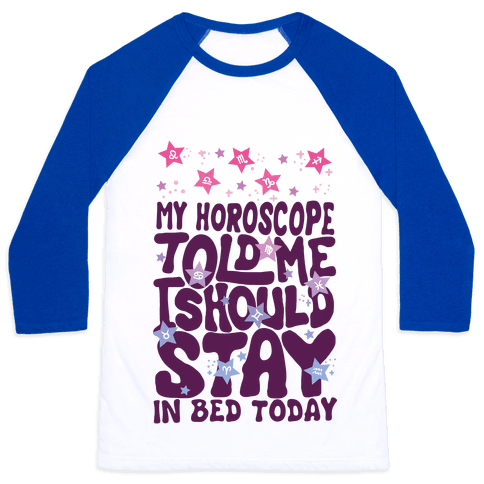 My Horoscope Told Me I Should Stay In Bed Today Baseball Tee