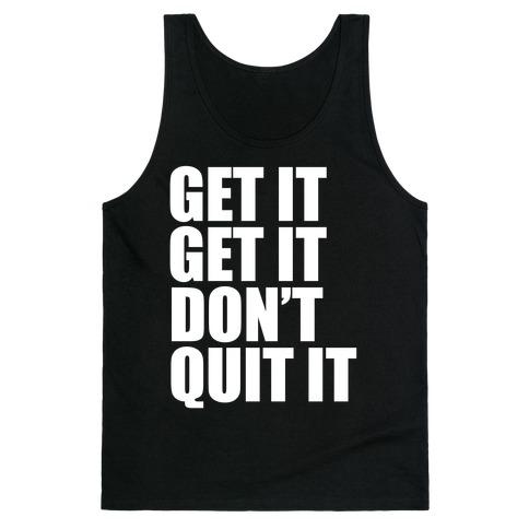Get It Get It Don't Quit It Tank Top