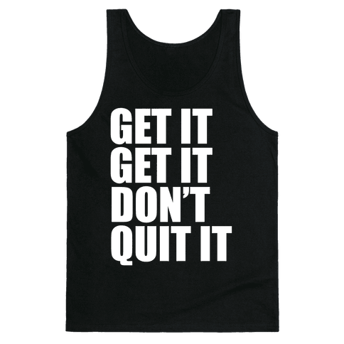 Get It Get It Don't Quit It Tank Top