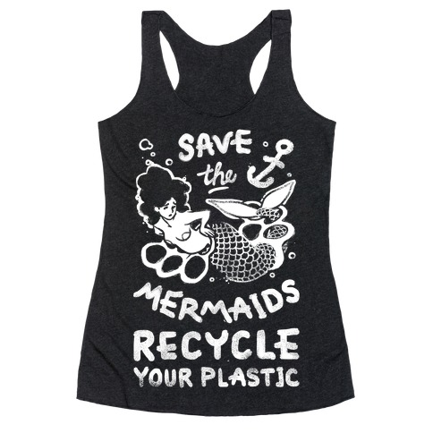 Save The Mermaids Recycle Your Plastic Racerback Tank Top
