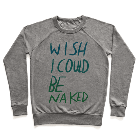 Wish I Could Be Naked (Color) Pullover