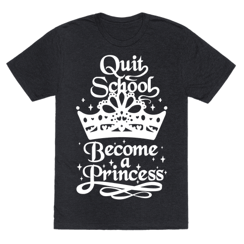 Quit School, Become A Princess