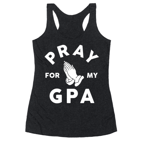 Pray For My GPA Racerback Tank Top