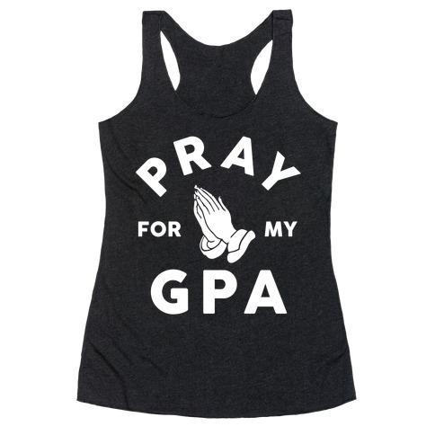 Pray For My GPA Racerback Tank Top