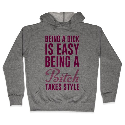 Being A Dick Is Easy Being A Bitch Takes Style Hooded Sweatshirt