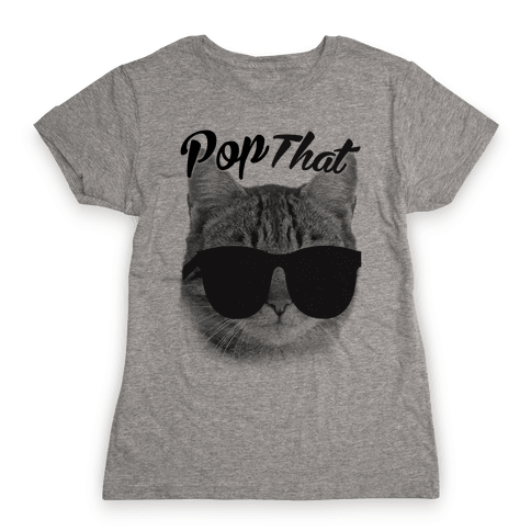 Pop that Womens T-Shirt