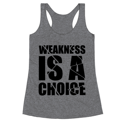 Weakness is a Choice Racerback Tank Top