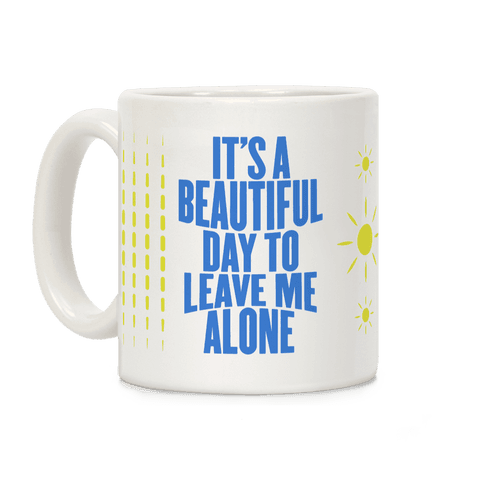 It's A Beautiful Day To Leave Me Alone Coffee Mug