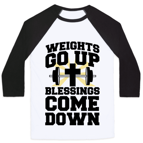 Weights Go Up & Blessings Come Down Baseball Tee