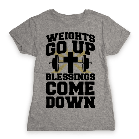 Weights Go Up & Blessings Come Down Womens T-Shirt