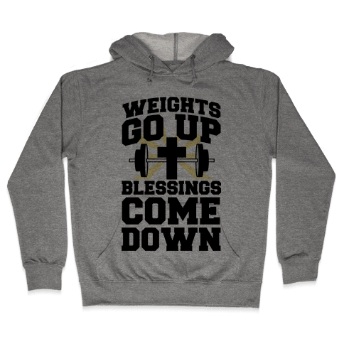Weights Go Up & Blessings Come Down Hooded Sweatshirt