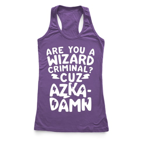 Are You a Wizard Criminal? Cuz Azka-DAMN! Racerback Tank Top