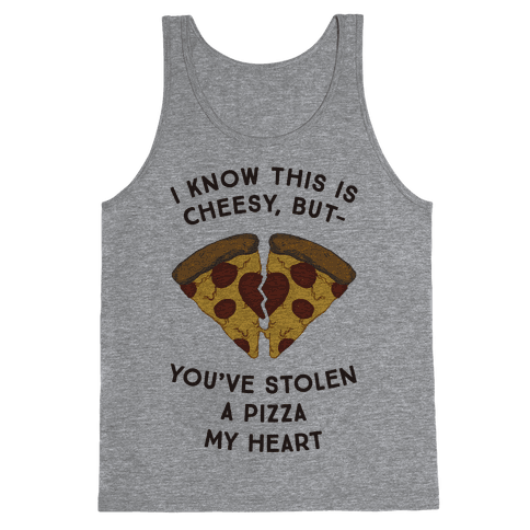 I Know This Is Cheesy, But You've Stolen A Pizza My Heart Tank Top