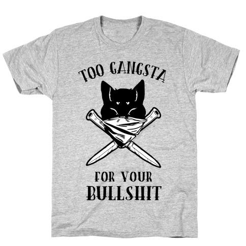 Too Gangsta For Your Bullshit T-Shirt