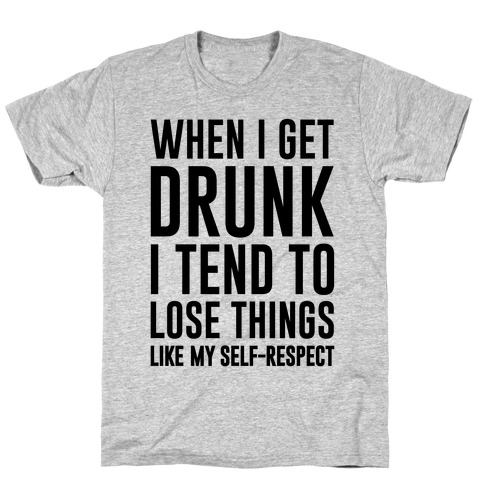 When I Get Drunk T-Shirt