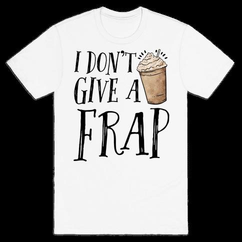 I Don't Give A Frap Mens T-Shirt