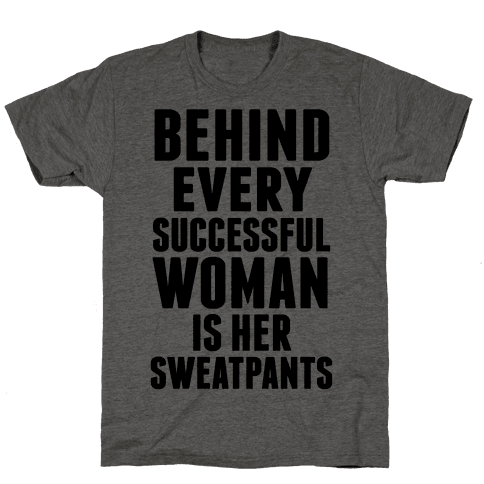 Behind Every Successful Woman Is Her Sweatpants