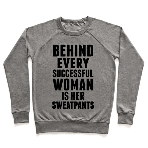 Behind Every Successful Woman Is Her Sweatpants Pullover