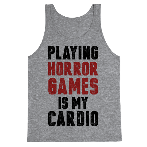 Playing Horror Games Is My Cardio Tank Top