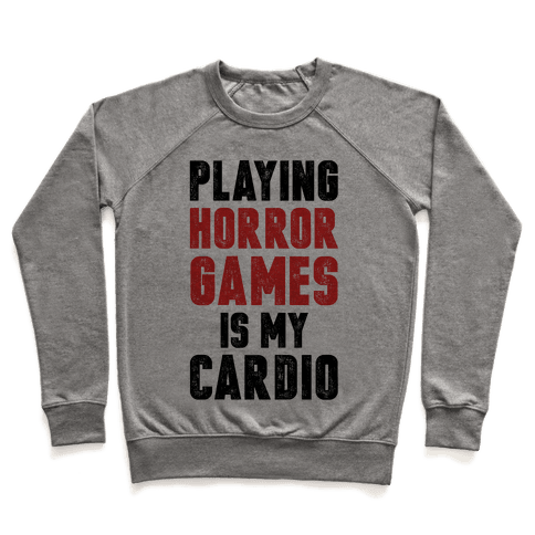 Playing Horror Games Is My Cardio Pullover