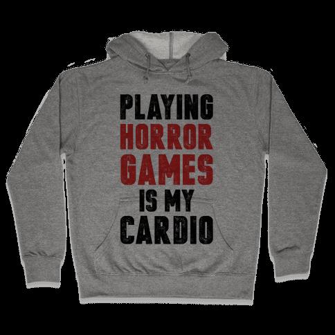 Playing Horror Games Is My Cardio Hooded Sweatshirt