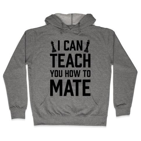 I Can Teach You How To Mate Hooded Sweatshirt