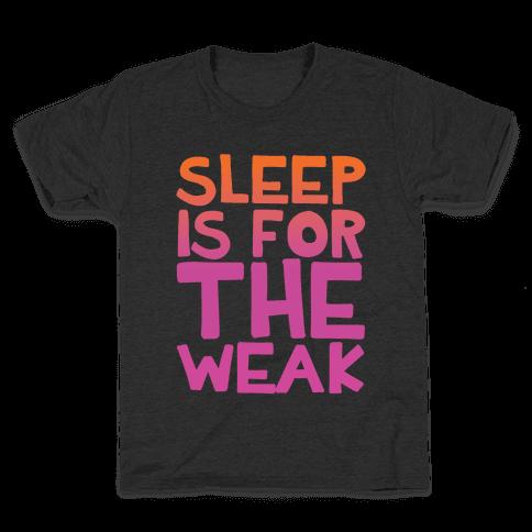 Sleep Is For the Weak Kids T-Shirt