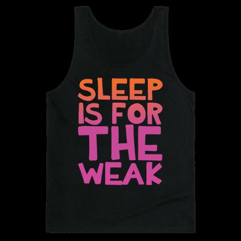 Sleep Is For the Weak Tank Top