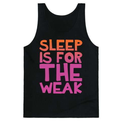 Sleep Is For the Weak Tank Top