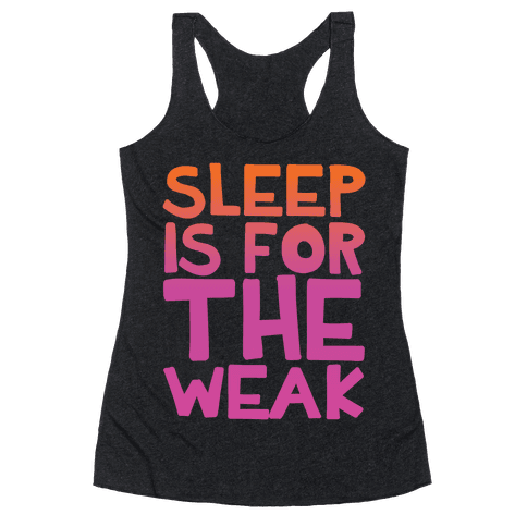 Sleep Is For the Weak Racerback Tank Top
