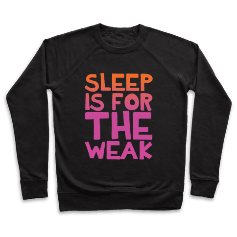 Sleep Is For the Weak Pullover