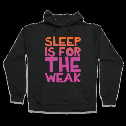 Sleep Is For the Weak Hooded Sweatshirt