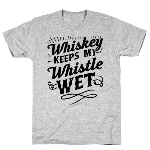 Whiskey Keeps My Whistle Wet