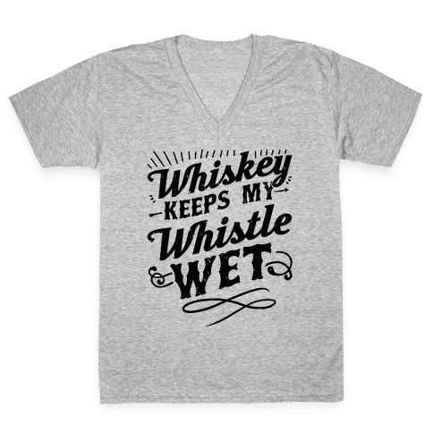 Whiskey Keeps My Whistle Wet V-Neck Tee Shirt