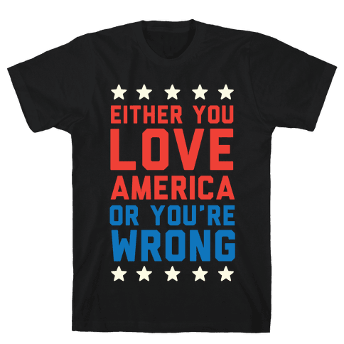 Either You Love America Or You're Wrong Mens T-Shirt