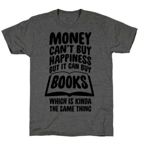 Money Can't Buy Happiness (But It Can Buy Books) T-Shirt