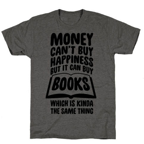 Money Can't Buy Happiness (But It Can Buy Books) Mens T-Shirt