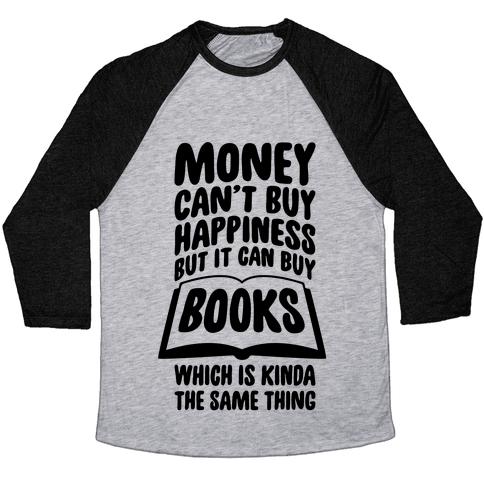 Money Can't Buy Happiness (But It Can Buy Books) Baseball Tee