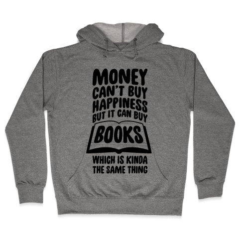 Money Can't Buy Happiness (But It Can Buy Books) Hooded Sweatshirt