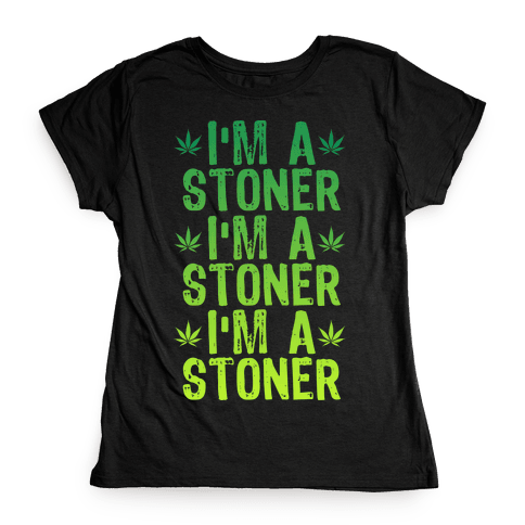 I'm a Stoner Womens T-Shirt