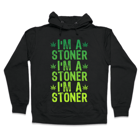 I'm a Stoner Hooded Sweatshirt